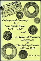Lot 121:Coins: 'Coinage & Currency in New South Wales 1788-1829 and An Index of Currency References in the Sydney Gazette 1803-1811' by Dr. W. Mira published by Metropolitan Coin Club of Sydney in 1981, 206pp. Dustjacket.