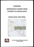Lot 120:Australia - States - Tas: Tasmania Imperforate Stamps from 'Courier to Chalon Head', by K. Sato. RDP, FRPSL, published by Aust Philatelic Federation Ltd. 2015, 128pp, pb.