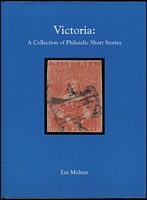 Lot 180:Australian Colonies - Victoria: 'Victoria - A Collection of Philatelic Short Stories' by Les Molnar, published by Trillium Press, St Catherines, Ont, Canada. 2012. 194pp, hardbound, signed by the author.