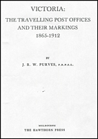 Lot 169:Australian Colonies: Victoria : The Travelling Post Offices & Their Markings 1865-1912 by JRW Purves, FRPSL, Hawthorn Press, Melbourne.1979. 2nd Edition. 66pp Photocopied in plastic pages in binder.