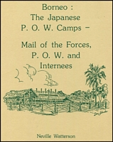 Lot 191:Military WWII: Borneo : The Japanese P.O.W. Camps-Mail of the Forces, P.O.W. and Internees by N. Watterson. 1989, 137pp paperback.