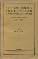 Lot 1060:Australia: The 1d King George V Australian Commonwealth Stamps Surface Printed Types 1914-37 by DM Neil published by ACSC of GB London in 1947, 71pp, Paperback, few minor tone spots.