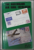 Lot 165:Australia - Air Mail: 'The Australian Air Mail Catalogue by Nelson Eustis (2002), 399pp hardbound with dustjacket.