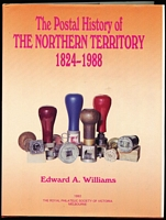 Lot 171:Australian Colonies - Northern Territory: 'The Postal History of The Northern Territory 1824-1988' by Ed Williams published by RPSV (1992), 340pp hardbound with dustjacket, as new. Long out-of-print.