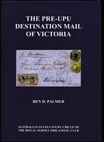 Lot 181:Australian Colonies - Victoria: 'The Pre-UPU Destination Mail of Victoria' by Ben Palmer (2009), some illustrations in colour, No. 71 of 150 issued, 313pp hardbound with d/j.